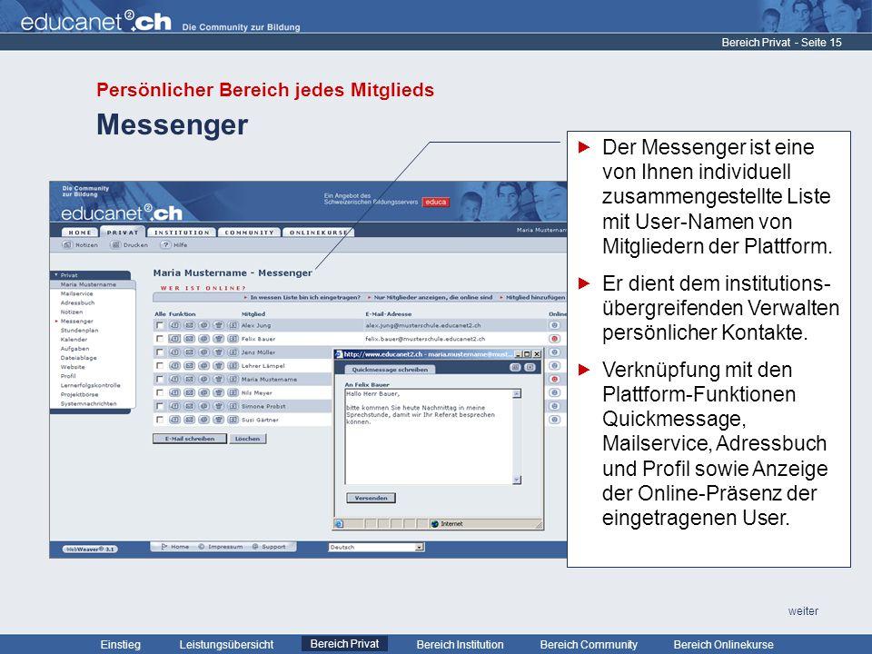 - Seite 15 Leistungsübersicht Bereich PrivatBereich Institution Bereich CommunityEinstiegBereich Onlinekurse weiter Messenger Bereich Privat Der Messenger ist eine von Ihnen individuell zusammengestellte Liste mit User-Namen von Mitgliedern der Plattform.