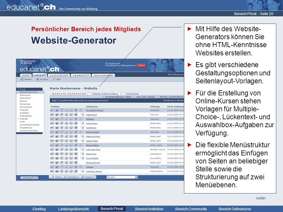- Seite 20 Leistungsübersicht Bereich PrivatBereich Institution Bereich CommunityEinstiegBereich Onlinekurse weiter Website-Generator Bereich Privat Mit Hilfe des Website- Generators können Sie ohne HTML-Kenntnisse Websites erstellen.