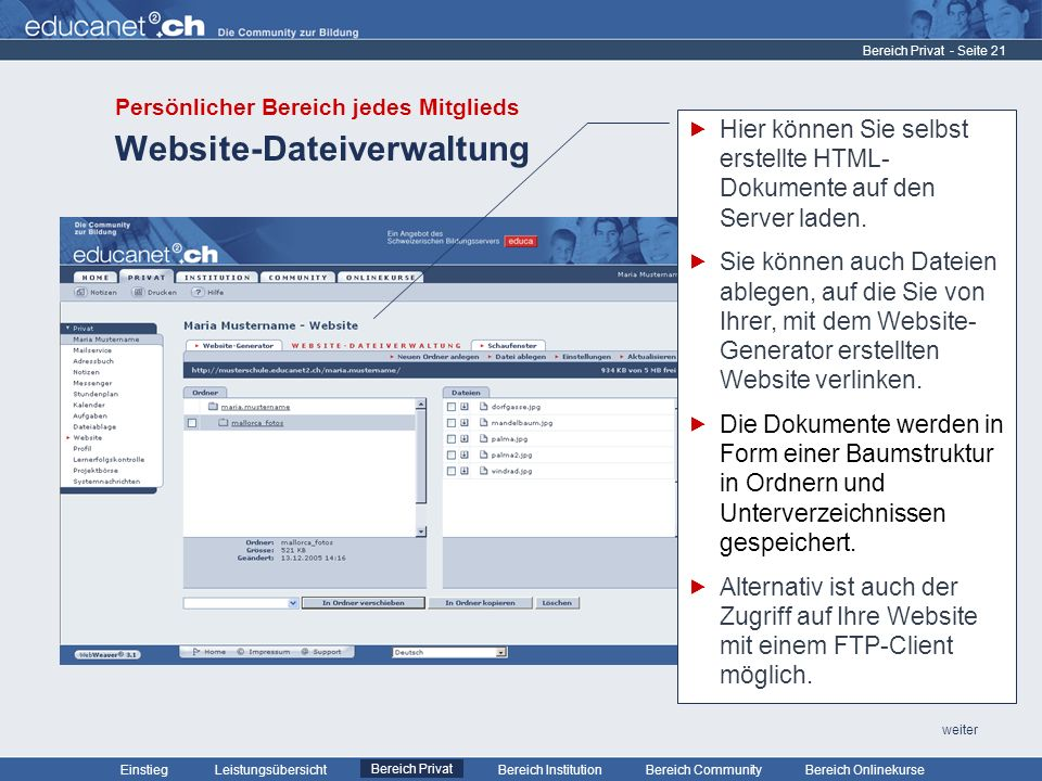 - Seite 21 Leistungsübersicht Bereich PrivatBereich Institution Bereich CommunityEinstiegBereich Onlinekurse weiter Website-Dateiverwaltung Bereich Privat Hier können Sie selbst erstellte HTML- Dokumente auf den Server laden.