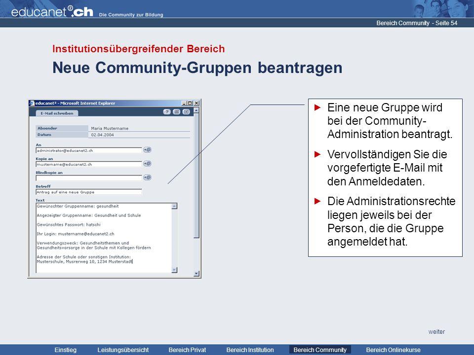 - Seite 54 Leistungsübersicht Bereich PrivatBereich Institution Bereich CommunityEinstiegBereich Onlinekurse weiter Neue Community-Gruppen beantragen Bereich Community Eine neue Gruppe wird bei der Community- Administration beantragt.