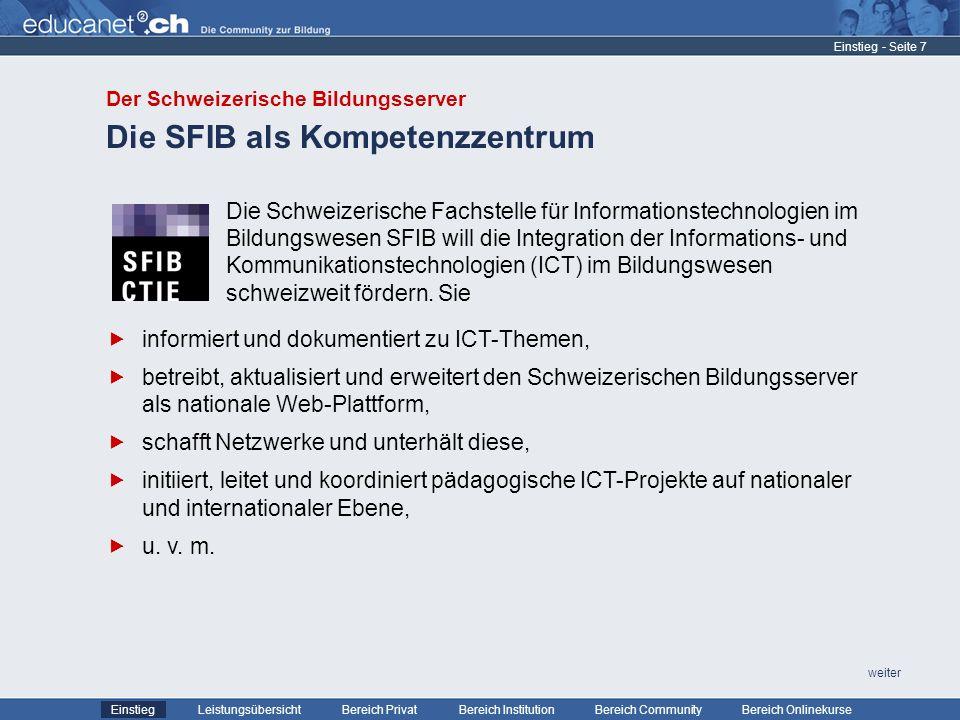 - Seite 7 Leistungsübersicht Bereich PrivatBereich Institution Bereich CommunityEinstiegBereich Onlinekurse weiter Die SFIB als Kompetenzzentrum Einstieg Die Schweizerische Fachstelle für Informationstechnologien im Bildungswesen SFIB will die Integration der Informations- und Kommunikationstechnologien (ICT) im Bildungswesen schweizweit fördern.