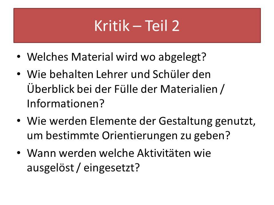 Kritik – Teil 2 Welches Material wird wo abgelegt? Wie behalten Lehrer und Schüler den Überblick bei der Fülle der Materialien / Informationen? Wie we