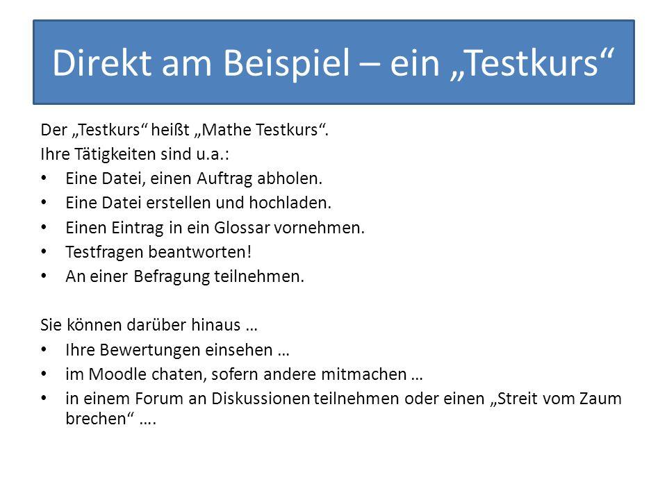 Direkt am Beispiel – ein Testkurs Der Testkurs heißt Mathe Testkurs. Ihre Tätigkeiten sind u.a.: Eine Datei, einen Auftrag abholen. Eine Datei erstell