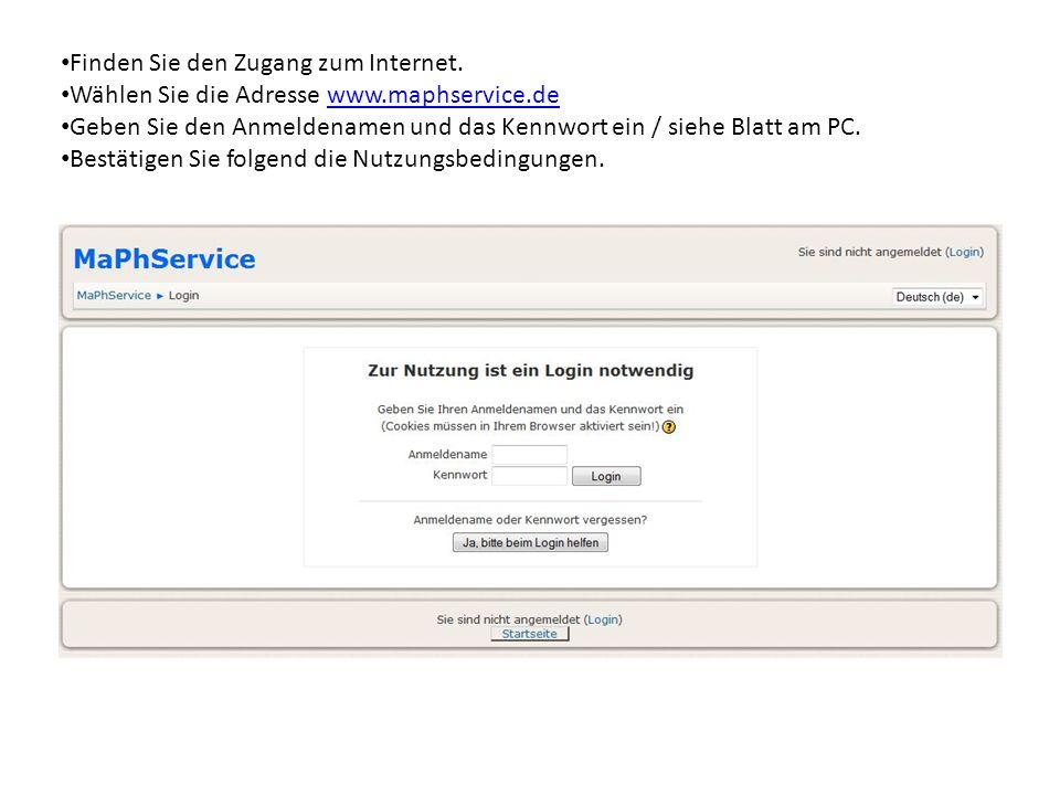 Finden Sie den Zugang zum Internet. Wählen Sie die Adresse www.maphservice.dewww.maphservice.de Geben Sie den Anmeldenamen und das Kennwort ein / sieh