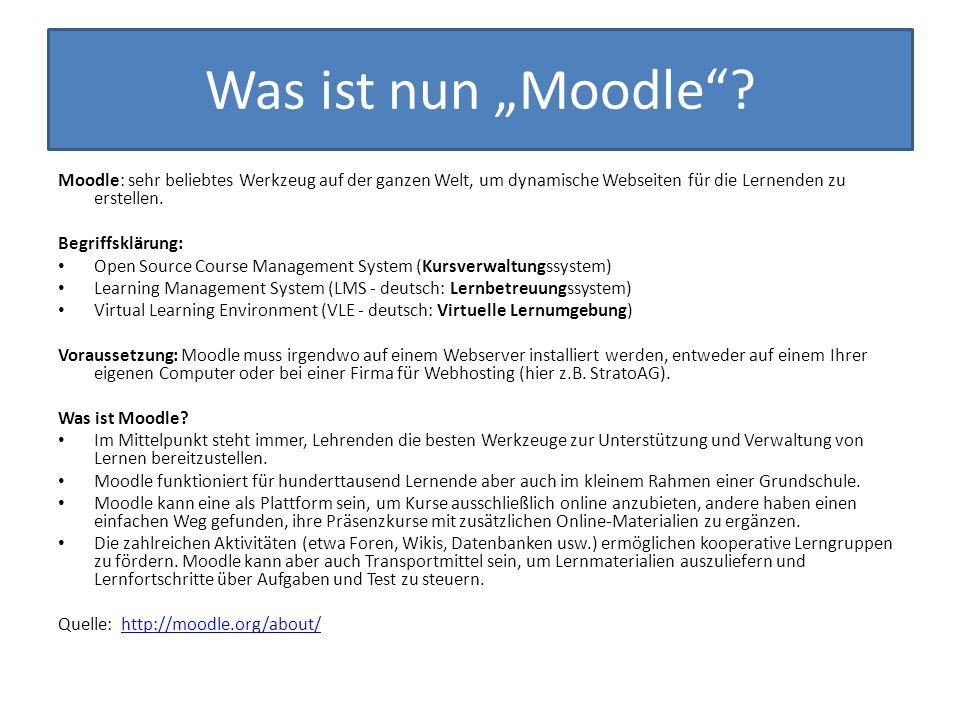 Was ist nun Moodle? Moodle: sehr beliebtes Werkzeug auf der ganzen Welt, um dynamische Webseiten für die Lernenden zu erstellen. Begriffsklärung: Open