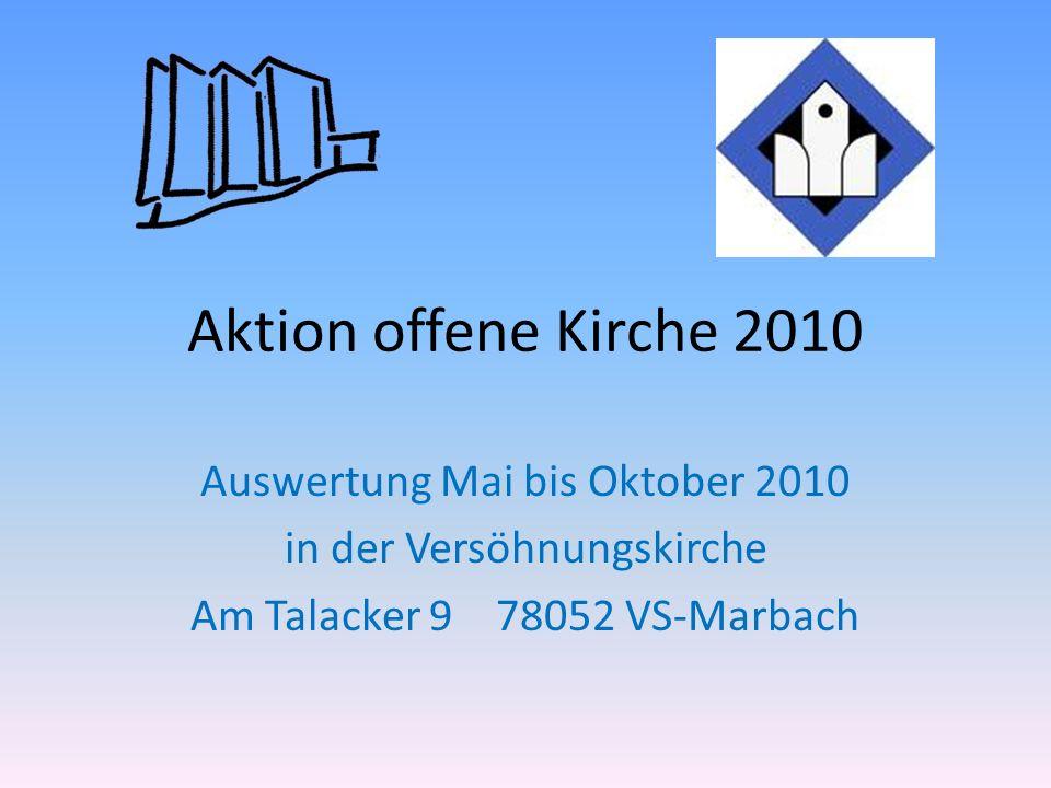 Aktion offene Kirche 2010 Auswertung Mai bis Oktober 2010 in der Versöhnungskirche Am Talacker 9 78052 VS-Marbach