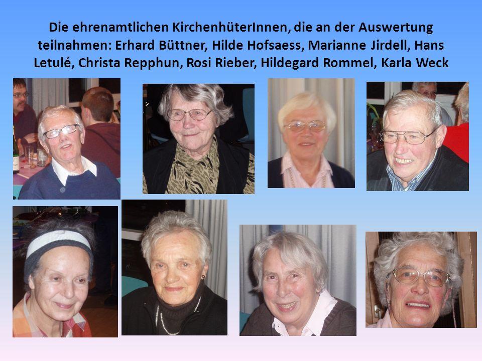 Die ehrenamtlichen KirchenhüterInnen, die an der Auswertung teilnahmen: Erhard Büttner, Hilde Hofsaess, Marianne Jirdell, Hans Letulé, Christa Repphun, Rosi Rieber, Hildegard Rommel, Karla Weck
