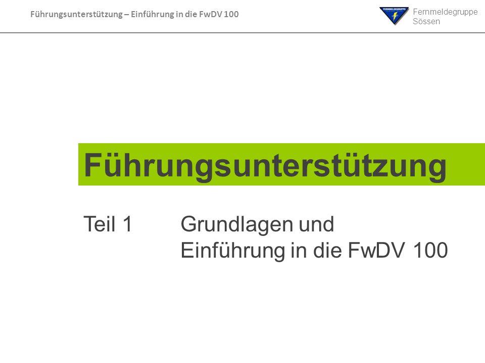 Fernmeldegruppe Sössen Führungsunterstützung – Einführung in die FwDV 100 Führungsunterstützung Teil 1 Grundlagen und Einführung in die FwDV 100