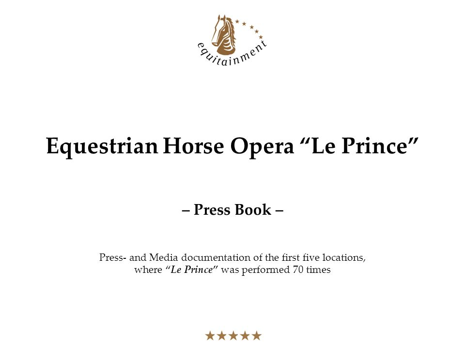 Equestrian Horse Opera Le Prince – Press Book – Press- and Media documentation of the first five locations, where Le Prince was performed 70 times