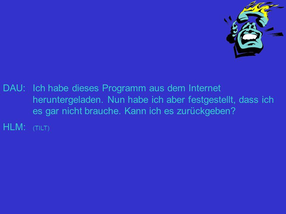 DAU:Ich habe dieses Programm aus dem Internet heruntergeladen. Nun habe ich aber festgestellt, dass ich es gar nicht brauche. Kann ich es zurückgeben?