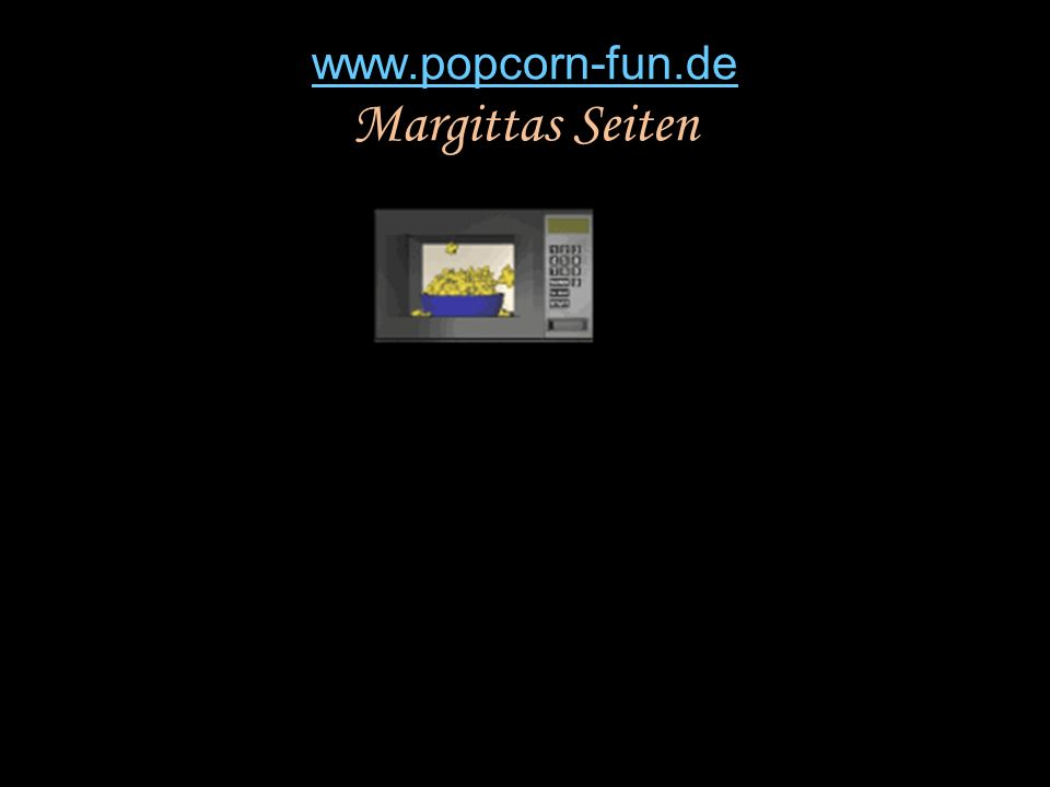 www.popcorn-fun.de www.popcorn-fun.de Margittas Seiten