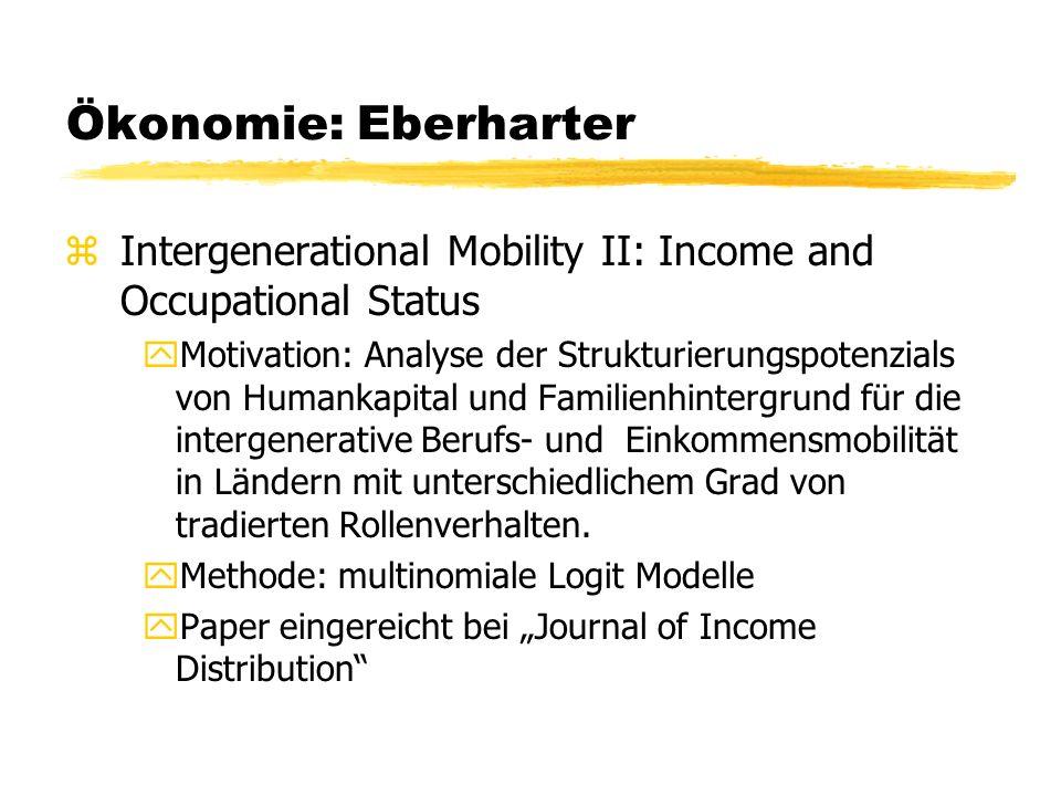 Ökonomie: Eberharter zIntergenerational Mobility II: Income and Occupational Status yMotivation: Analyse der Strukturierungspotenzials von Humankapital und Familienhintergrund für die intergenerative Berufs- und Einkommensmobilität in Ländern mit unterschiedlichem Grad von tradierten Rollenverhalten.