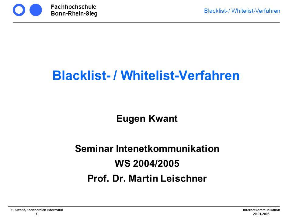 Fachhochschule Bonn-Rhein-Sieg Blacklist- / Whitelist-Verfahren Internetkommunikation 20.01.2005 E. Kwant, Fachbereich Informatik 1 Blacklist- / White
