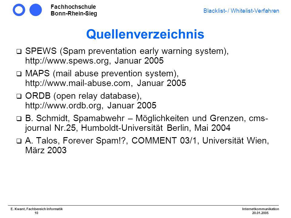 Fachhochschule Bonn-Rhein-Sieg Blacklist- / Whitelist-Verfahren Internetkommunikation 20.01.2005 E. Kwant, Fachbereich Informatik 10 Quellenverzeichni