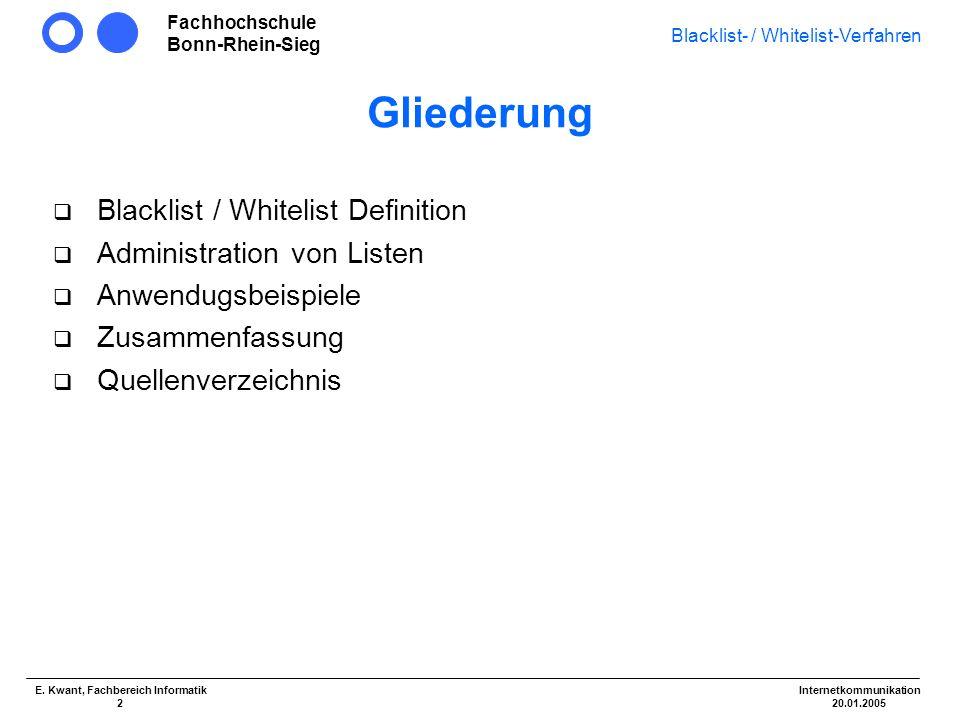 Fachhochschule Bonn-Rhein-Sieg Blacklist- / Whitelist-Verfahren Internetkommunikation 20.01.2005 E. Kwant, Fachbereich Informatik 2 Gliederung Blackli