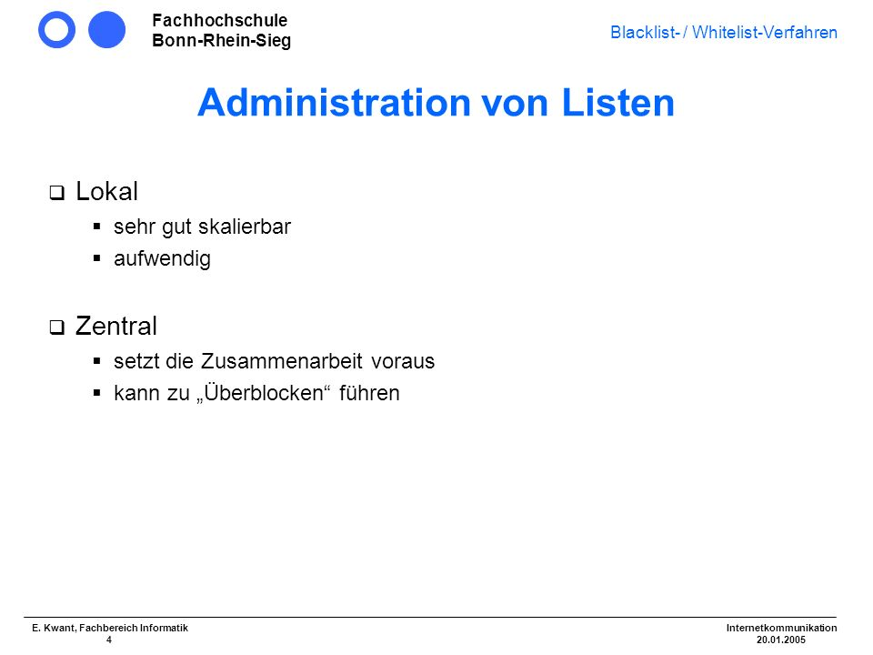 Fachhochschule Bonn-Rhein-Sieg Blacklist- / Whitelist-Verfahren Internetkommunikation 20.01.2005 E. Kwant, Fachbereich Informatik 4 Administration von
