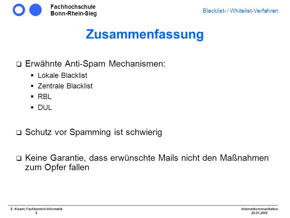 Fachhochschule Bonn-Rhein-Sieg Blacklist- / Whitelist-Verfahren Internetkommunikation 20.01.2005 E. Kwant, Fachbereich Informatik 9 Zusammenfassung Er