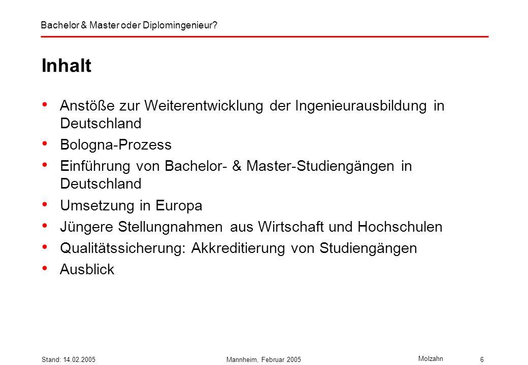 Bachelor & Master oder Diplomingenieur? Molzahn Stand: 14.02.2005Mannheim, Februar 20056 Inhalt Anstöße zur Weiterentwicklung der Ingenieurausbildung