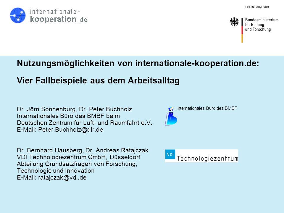 Nutzungsmöglichkeiten von internationale-kooperation.de: Vier Fallbeispiele aus dem Arbeitsalltag Dr. Jörn Sonnenburg, Dr. Peter Buchholz Internationa