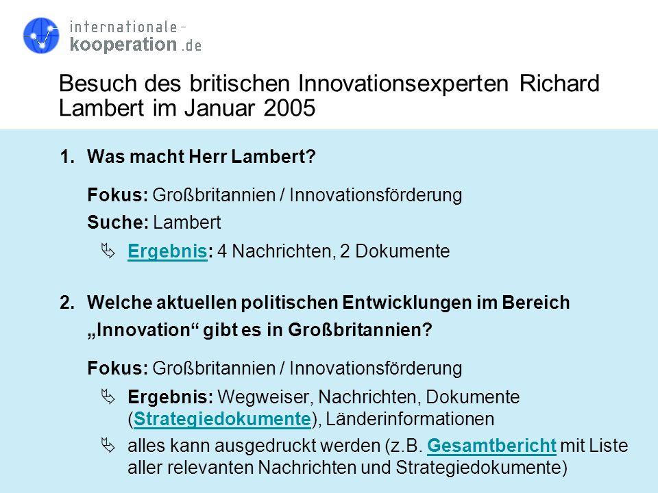 Besuch des britischen Innovationsexperten Richard Lambert im Januar 2005 1.Was macht Herr Lambert? Fokus: Großbritannien / Innovationsförderung Suche:
