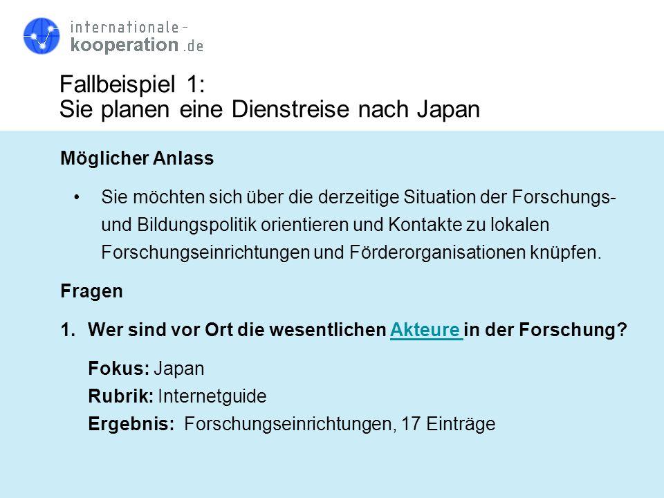 Fallbeispiel 1: Sie planen eine Dienstreise nach Japan Möglicher Anlass Sie möchten sich über die derzeitige Situation der Forschungs- und Bildungspol