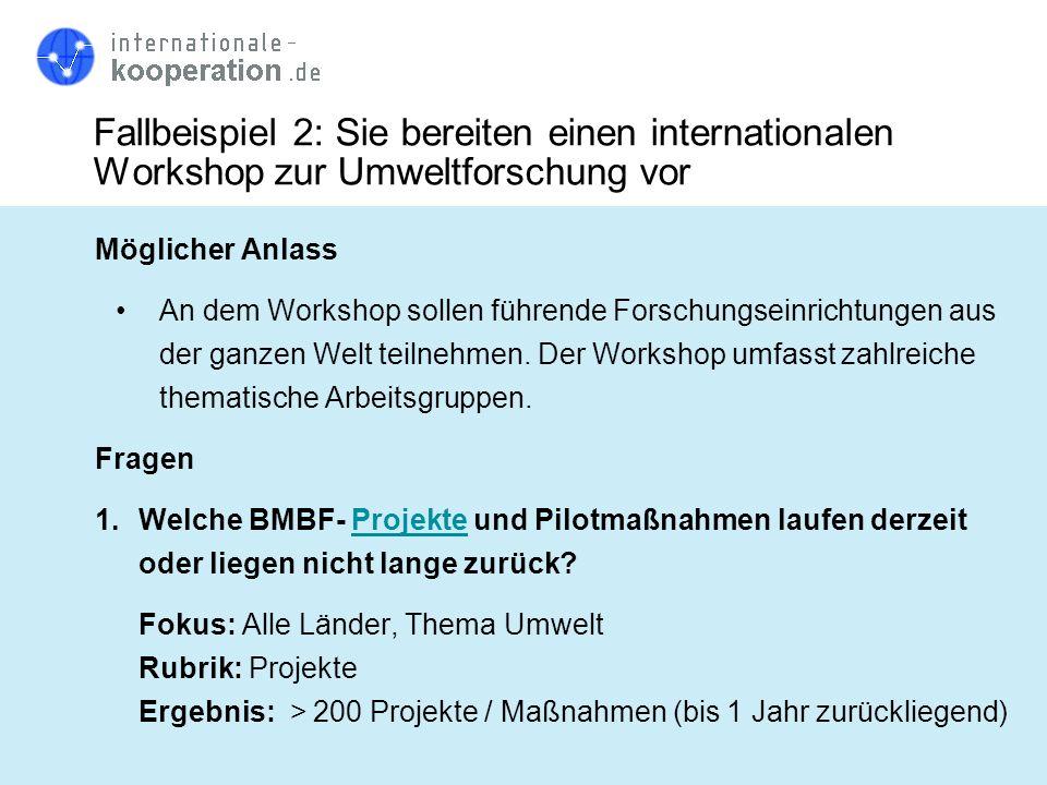Fallbeispiel 2: Sie bereiten einen internationalen Workshop zur Umweltforschung vor Möglicher Anlass An dem Workshop sollen führende Forschungseinrich