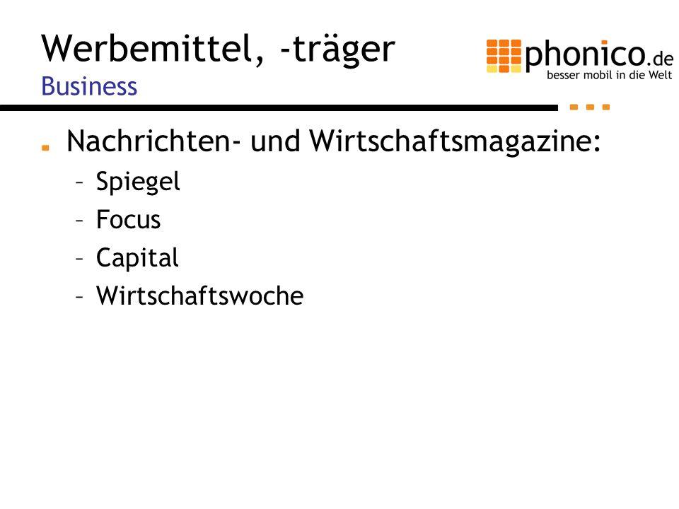 Werbemittel, -träger Business Nachrichten- und Wirtschaftsmagazine: –Spiegel –Focus –Capital –Wirtschaftswoche