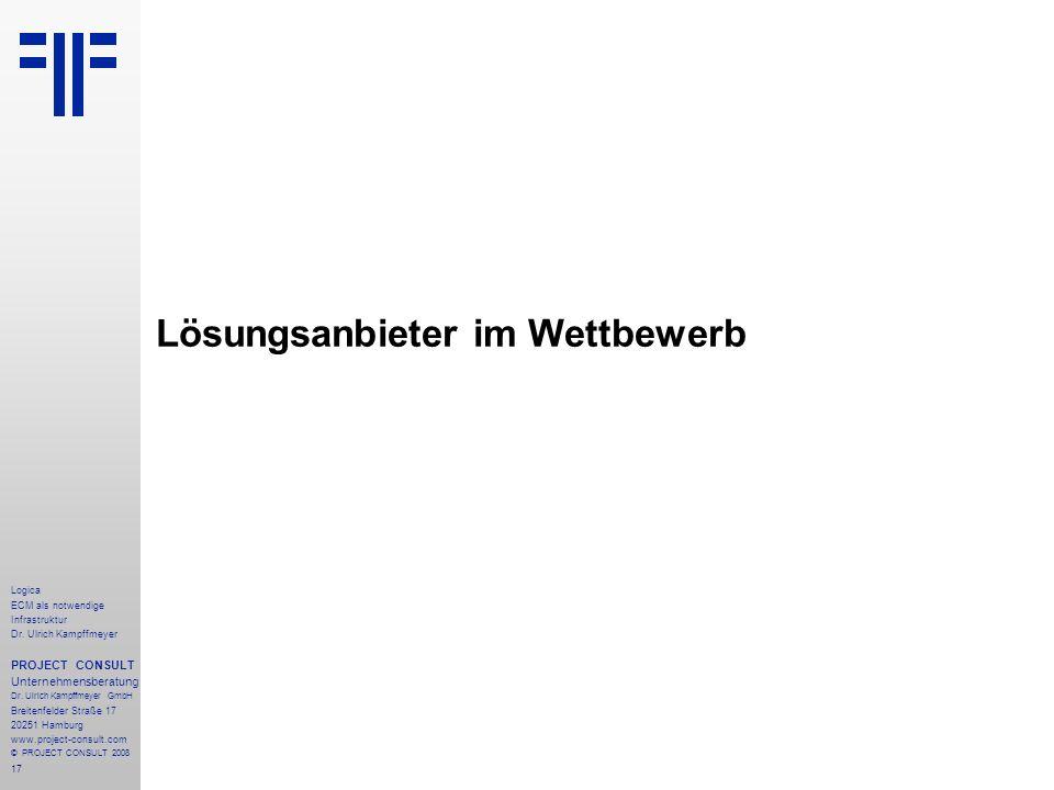 17 Logica ECM als notwendige Infrastruktur Dr. Ulrich Kampffmeyer PROJECT CONSULT Unternehmensberatung Dr. Ulrich Kampffmeyer GmbH Breitenfelder Straß
