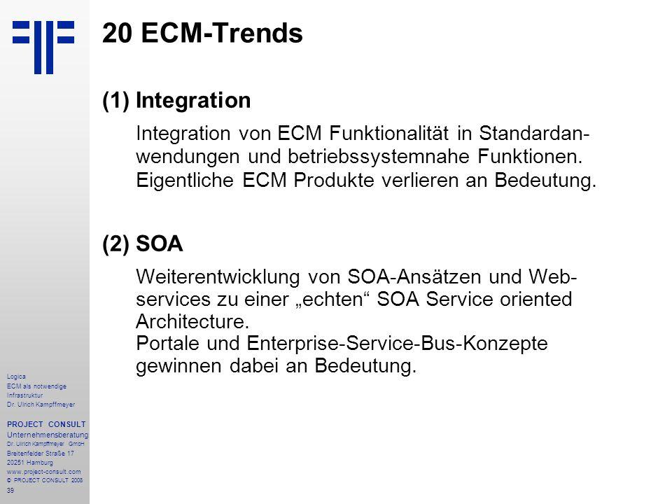 39 Logica ECM als notwendige Infrastruktur Dr. Ulrich Kampffmeyer PROJECT CONSULT Unternehmensberatung Dr. Ulrich Kampffmeyer GmbH Breitenfelder Straß