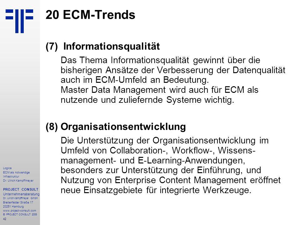 42 Logica ECM als notwendige Infrastruktur Dr. Ulrich Kampffmeyer PROJECT CONSULT Unternehmensberatung Dr. Ulrich Kampffmeyer GmbH Breitenfelder Straß
