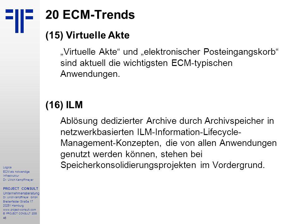 46 Logica ECM als notwendige Infrastruktur Dr. Ulrich Kampffmeyer PROJECT CONSULT Unternehmensberatung Dr. Ulrich Kampffmeyer GmbH Breitenfelder Straß