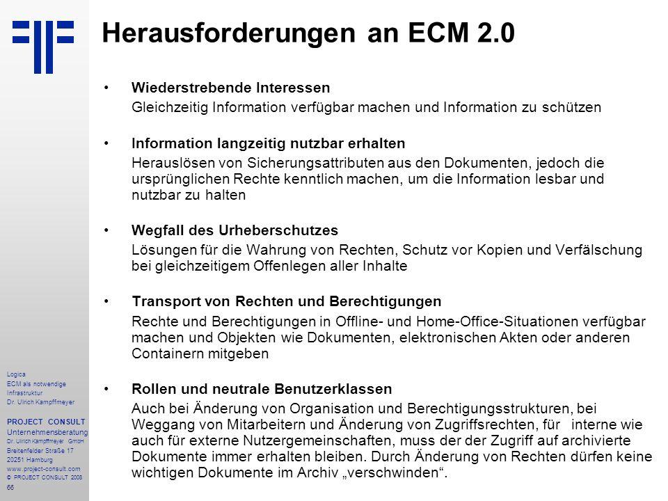 66 Logica ECM als notwendige Infrastruktur Dr. Ulrich Kampffmeyer PROJECT CONSULT Unternehmensberatung Dr. Ulrich Kampffmeyer GmbH Breitenfelder Straß