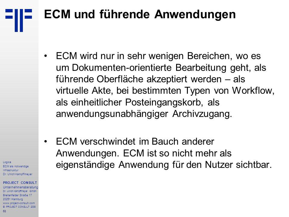 68 Logica ECM als notwendige Infrastruktur Dr. Ulrich Kampffmeyer PROJECT CONSULT Unternehmensberatung Dr. Ulrich Kampffmeyer GmbH Breitenfelder Straß