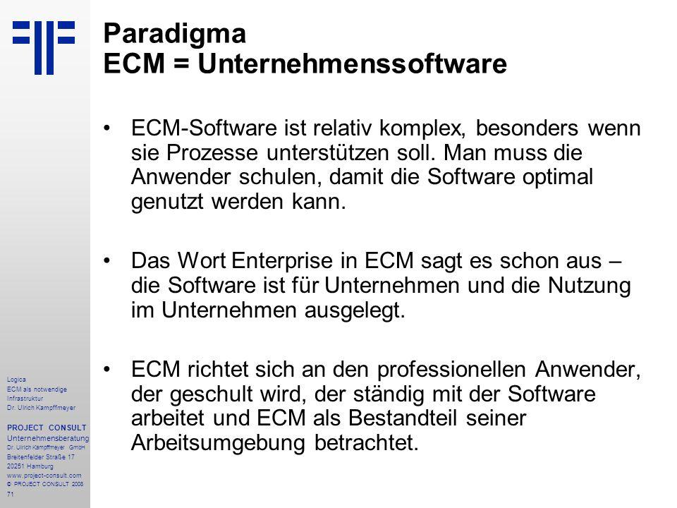 71 Logica ECM als notwendige Infrastruktur Dr. Ulrich Kampffmeyer PROJECT CONSULT Unternehmensberatung Dr. Ulrich Kampffmeyer GmbH Breitenfelder Straß