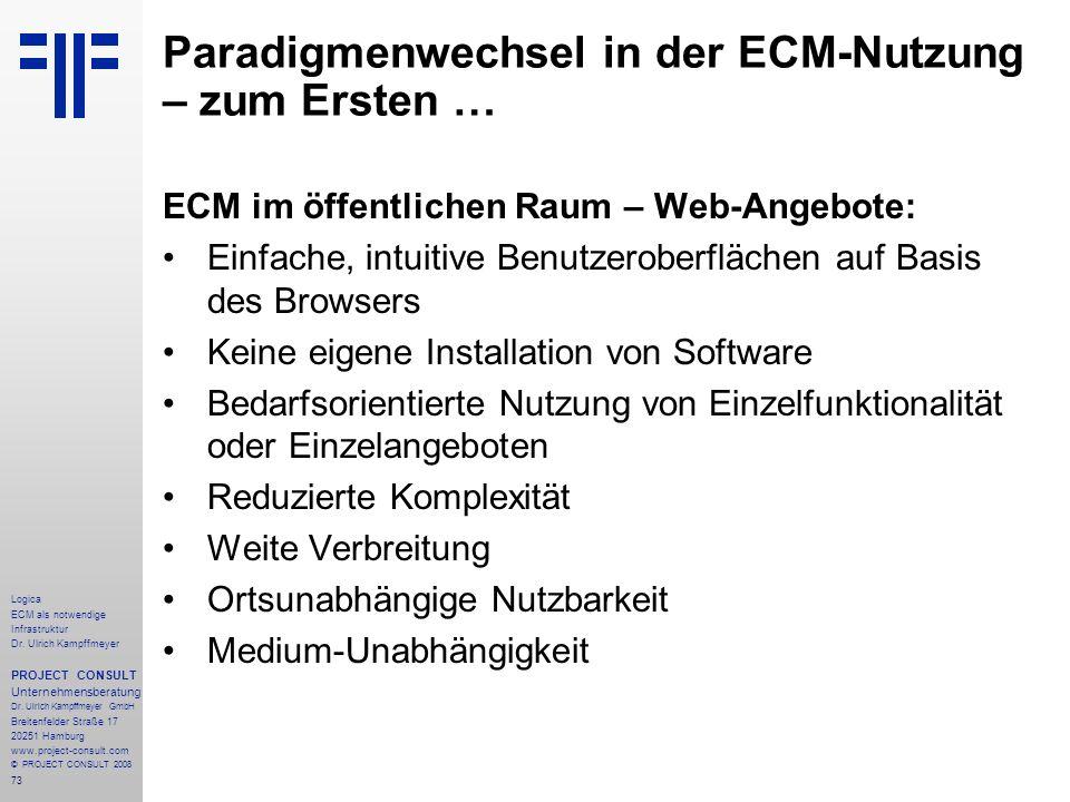73 Logica ECM als notwendige Infrastruktur Dr. Ulrich Kampffmeyer PROJECT CONSULT Unternehmensberatung Dr. Ulrich Kampffmeyer GmbH Breitenfelder Straß