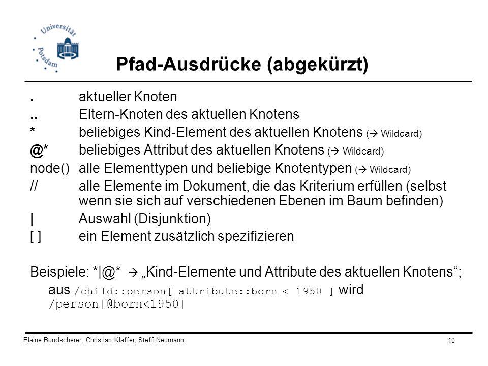Elaine Bundscherer, Christian Klaffer, Steffi Neumann 10 Pfad-Ausdrücke (abgekürzt). aktueller Knoten.. Eltern-Knoten des aktuellen Knotens * beliebig