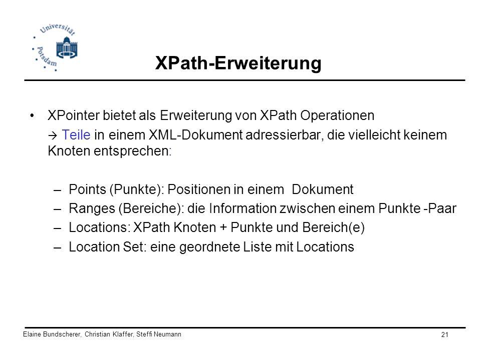 Elaine Bundscherer, Christian Klaffer, Steffi Neumann 21 XPath-Erweiterung XPointer bietet als Erweiterung von XPath Operationen Teile in einem XML-Do