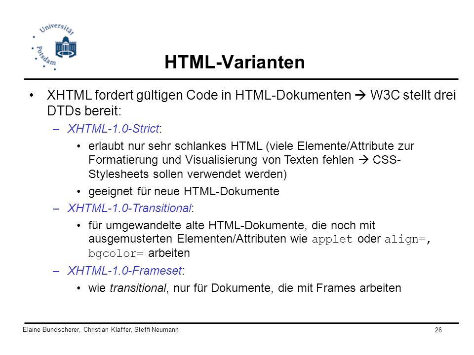 Elaine Bundscherer, Christian Klaffer, Steffi Neumann 26 HTML-Varianten XHTML fordert gültigen Code in HTML-Dokumenten W3C stellt drei DTDs bereit: –X