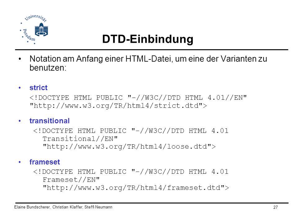 Elaine Bundscherer, Christian Klaffer, Steffi Neumann 27 DTD-Einbindung Notation am Anfang einer HTML-Datei, um eine der Varianten zu benutzen: strict