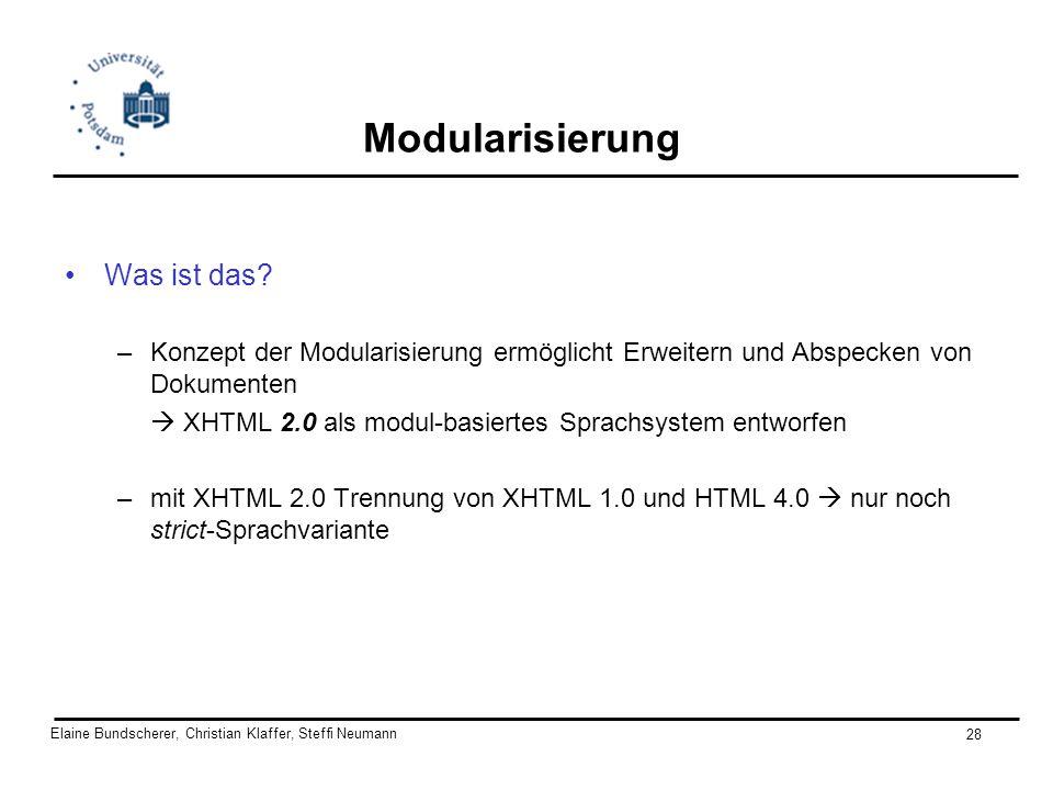 Elaine Bundscherer, Christian Klaffer, Steffi Neumann 28 Modularisierung Was ist das? –Konzept der Modularisierung ermöglicht Erweitern und Abspecken