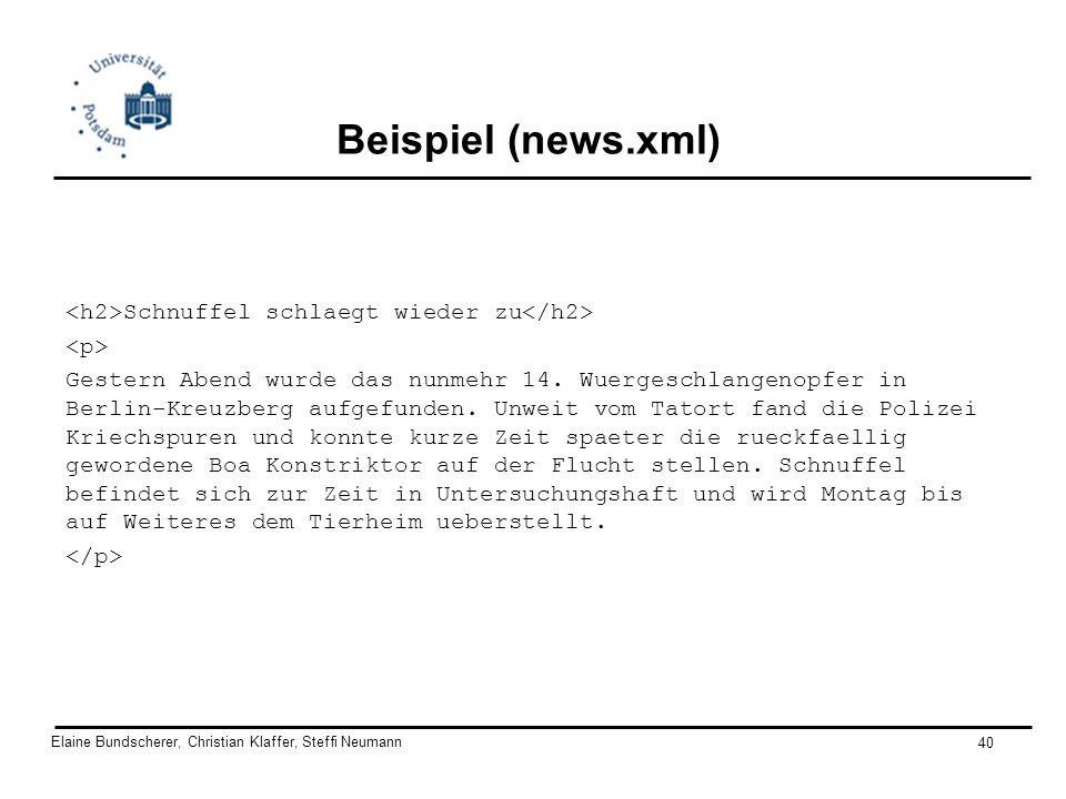Elaine Bundscherer, Christian Klaffer, Steffi Neumann 40 Beispiel (news.xml) Schnuffel schlaegt wieder zu Gestern Abend wurde das nunmehr 14. Wuergesc