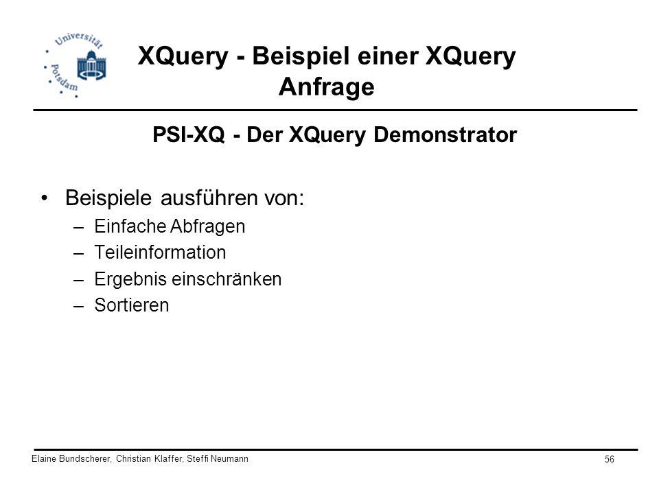 Elaine Bundscherer, Christian Klaffer, Steffi Neumann 56 XQuery - Beispiel einer XQuery Anfrage PSI-XQ - Der XQuery Demonstrator Beispiele ausführen v