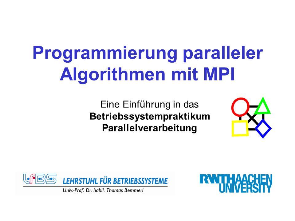 Programmierung paralleler Algorithmen mit MPI Eine Einführung in das Betriebssystempraktikum Parallelverarbeitung