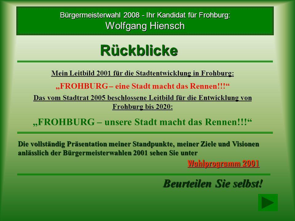 Rückblicke Einige meiner konkreten Ziele vor der Bürgermeisterwahl 2001 waren unter anderem: (Quelle: Wahlwerbung Frohburger Nachrichten Nr.