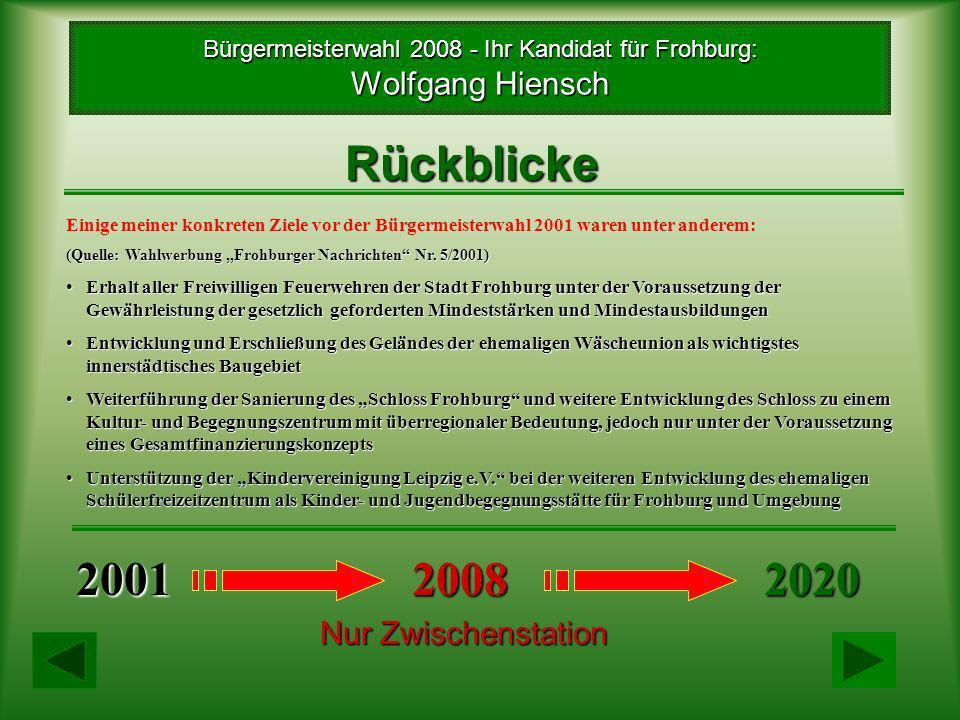Rückblicke Einige meiner konkreten Ziele vor der Bürgermeisterwahl 2001 waren unter anderem: (Quelle: Wahlwerbung Frohburger Nachrichten Nr. 5/2001) E