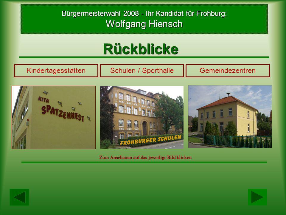 Rückblicke Bürgermeisterwahl 2008 - Ihr Kandidat für Frohburg: Wolfgang Hiensch Schloss FrohburgFeuerwehrgerätehäuserEhemalige Wäscheunion Zum Anschauen auf das jeweilige Bild klicken