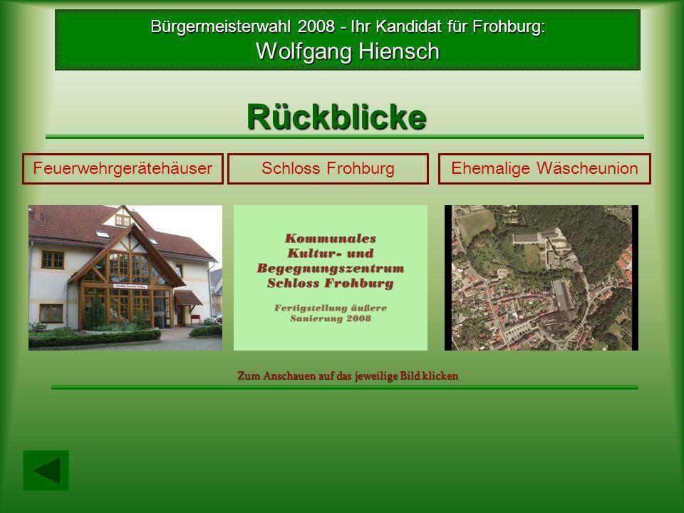 Rückblicke Bürgermeisterwahl 2008 - Ihr Kandidat für Frohburg: Wolfgang Hiensch Schloss FrohburgFeuerwehrgerätehäuserEhemalige Wäscheunion Zum Anschau