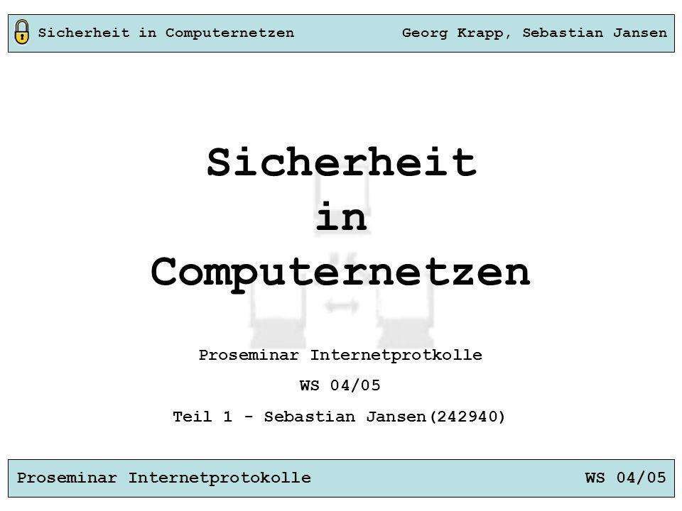 Sicherheit in Computernetzen Georg Krapp, Sebastian Jansen Proseminar Internetprotokolle WS 04/05 Proseminar Internetprotkolle WS 04/05 Teil 1 - Sebas