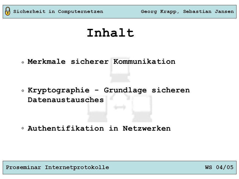 Sicherheit in Computernetzen Georg Krapp, Sebastian Jansen Proseminar Internetprotokolle WS 04/05 Inhalt Merkmale sicherer Kommunikation Kryptographie