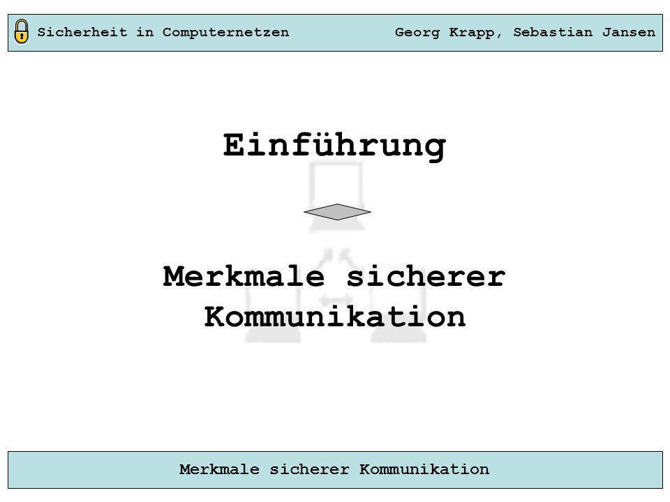 Sicherheit in Computernetzen Georg Krapp, Sebastian Jansen Merkmale sicherer Kommunikation Einführung Merkmale sicherer Kommunikation